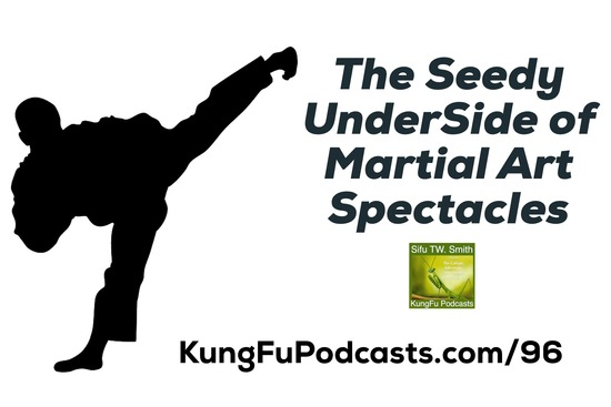 The Seedy Underside of Martial Art Spectacles and the Purposes Behind Them